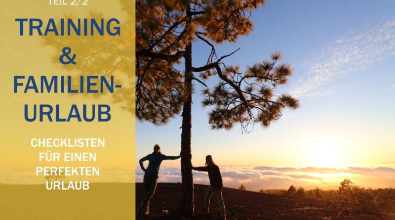 Training & Familienurlaub? So geht´s! Teil 2/2