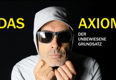 Das Axiom. Ein nicht bewiesener Grundsatz.